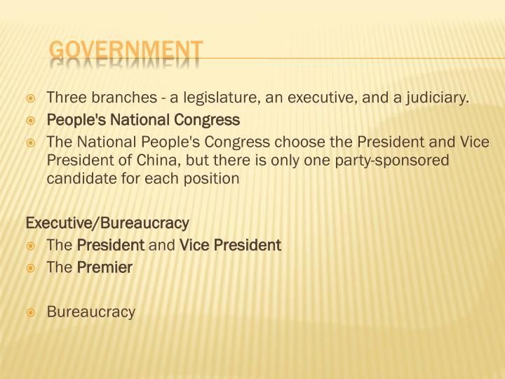 Three branches - a legislature, an executive, and a judiciary.