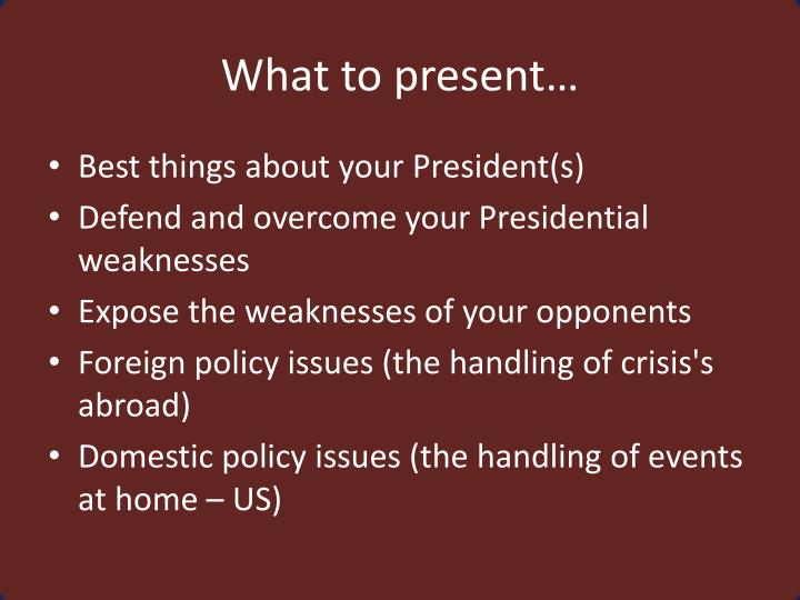 What to present…