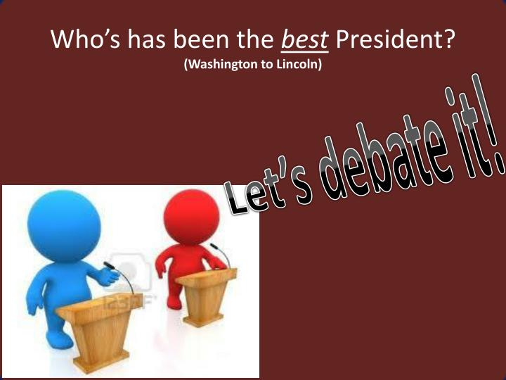 Who s has been the best president washington to lincoln