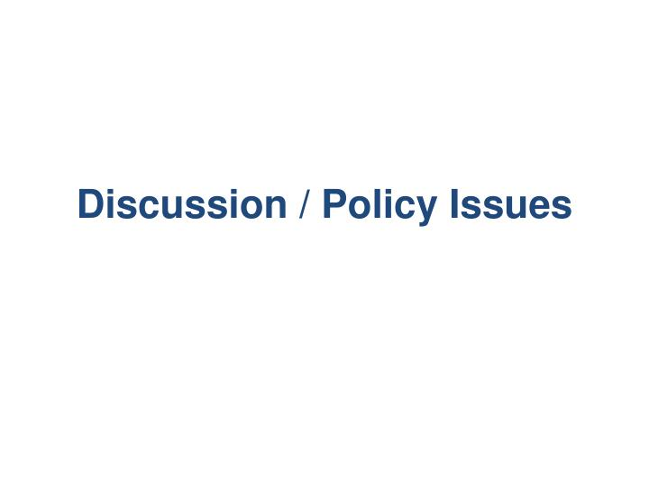 Discussion / Policy Issues