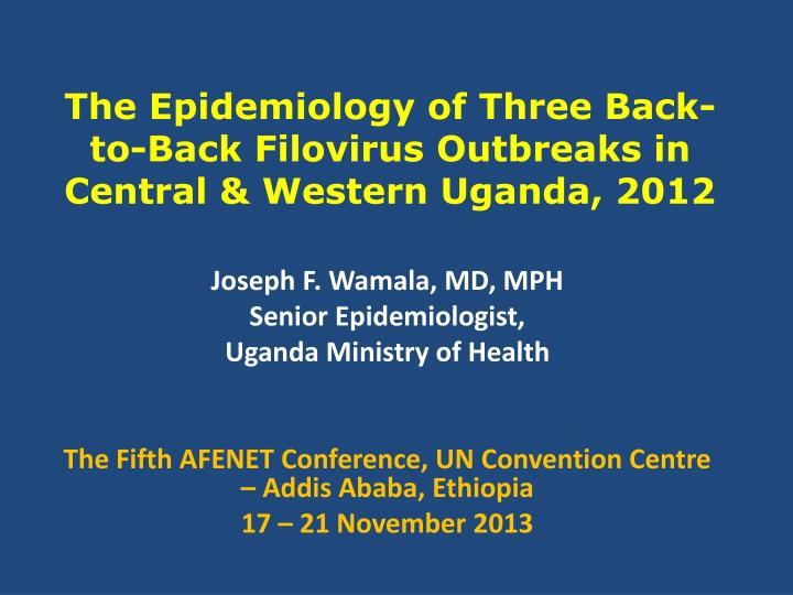 the epidemiology of three back to back filovirus outbreaks in central western uganda 2012 n.