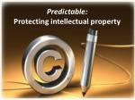 predictable protecting intellectual property