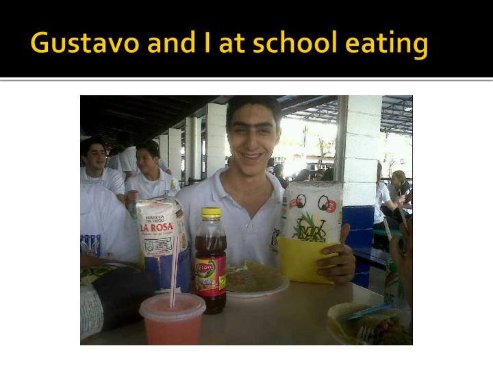 Gustavo and I at school eating
