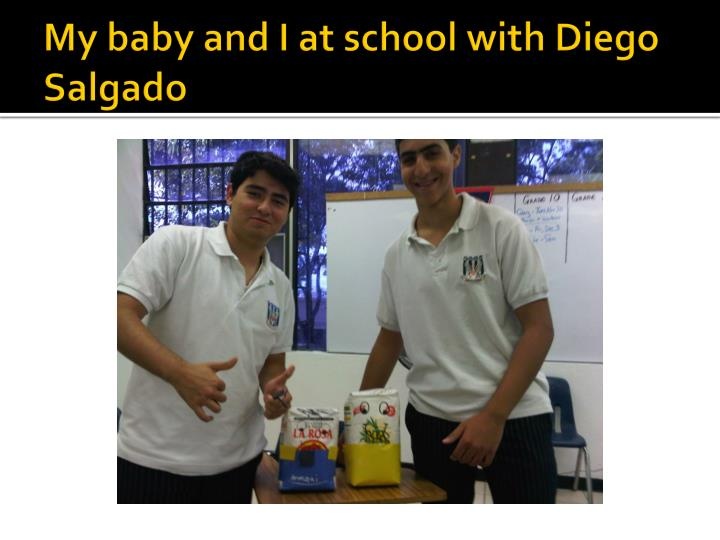 My baby and I at school with Diego Salgado