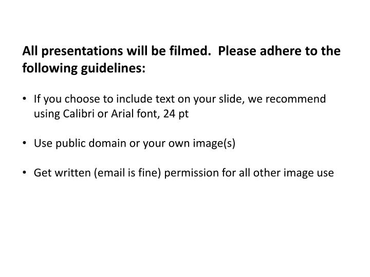 PPT - All presentations will be filmed  Please adhere to the