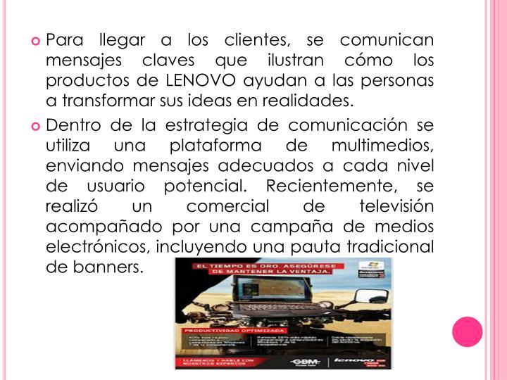 Para llegar a los clientes, se comunican mensajes claves que ilustran cómo los productos de LENOVO ayudan a las personas a transformar sus ideas en realidades.