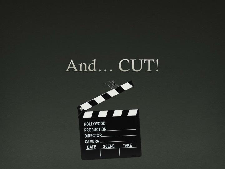 And… CUT!