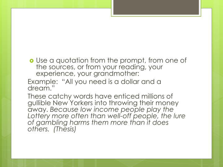 Use a quotation from the prompt, from one of the sources, or from your reading, your experience, your grandmother: