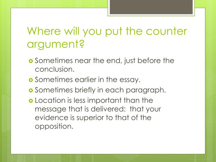 Where will you put the counter argument?