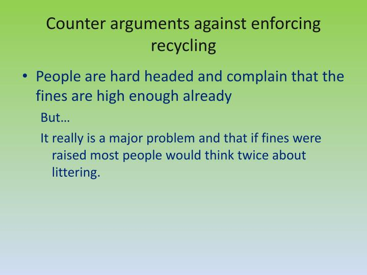 Counter arguments against enforcing recycling