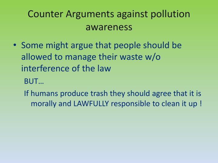 Counter Arguments against pollution awareness