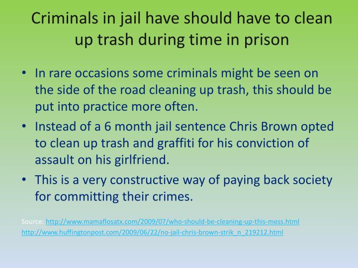 Criminals in jail have should have to clean up trash during time in prison