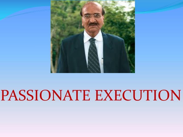 PASSIONATE EXECUTION
