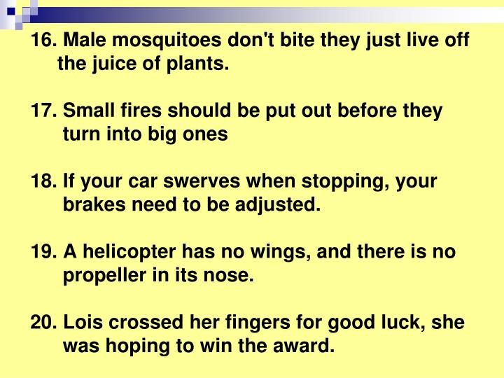16. Male mosquitoes don't bite they just live off