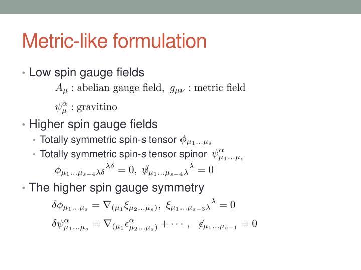 Metric-like formulation