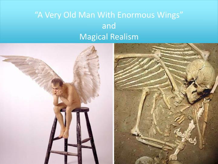 "magical realism a very old man with enormous wings essay In ""a very old man with enormous wings,"" i intend to explore how gabriel marquez applies symbolism and utilizes magical realism to confront religious beliefs along with an allegory style of writing to reflect his views on religion and society."