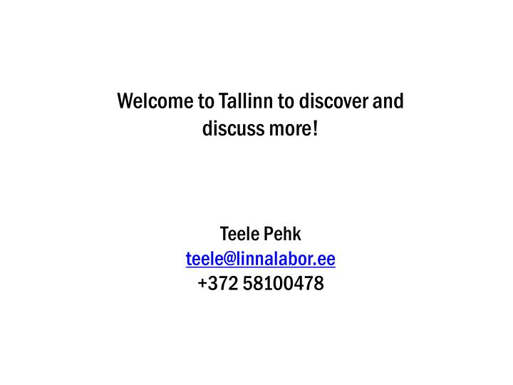 Welcome to Tallinn to discover and discuss more!
