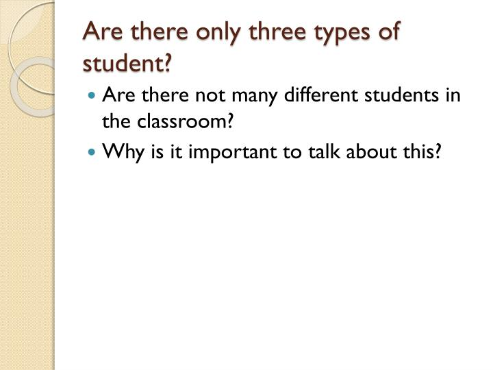 Are there only three types of student