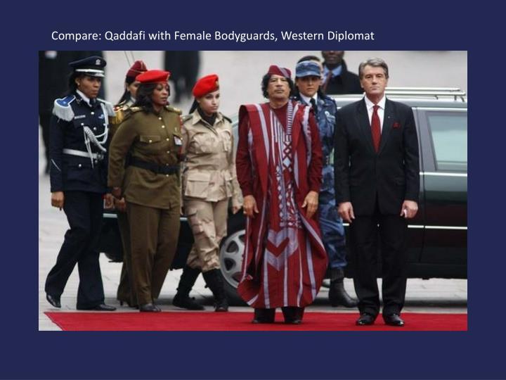 Compare: Qaddafi with Female Bodyguards, Western Diplomat