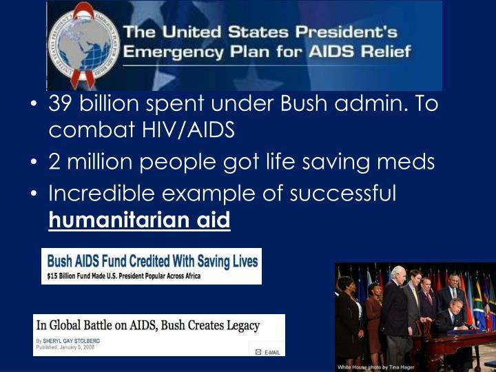 39 billion spent under Bush admin. To combat HIV/AIDS