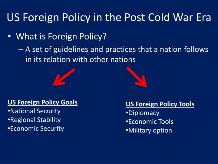 US Foreign Policy in the Post Cold War Era