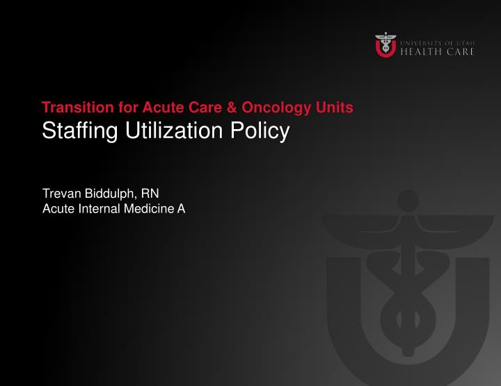 transition for acute care oncology units staffing utilization policy