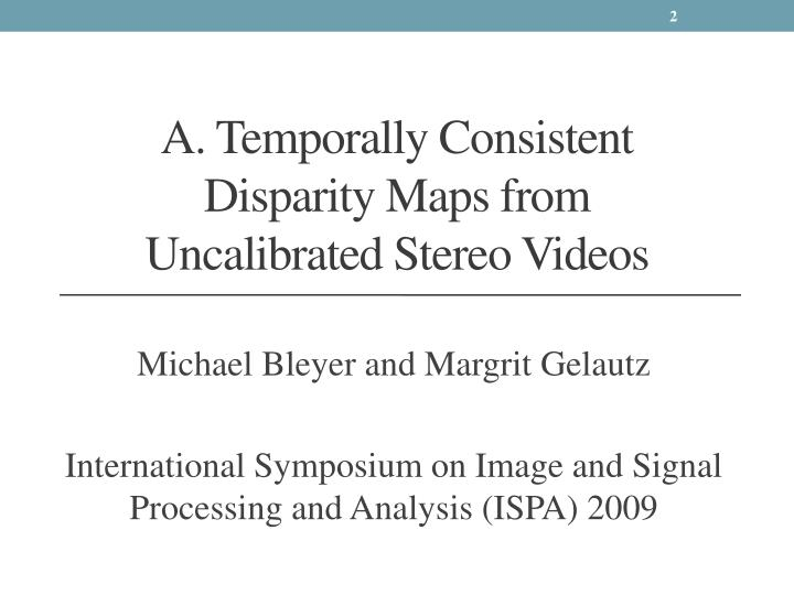 A temporally consistent disparity maps from uncalibrated stereo videos
