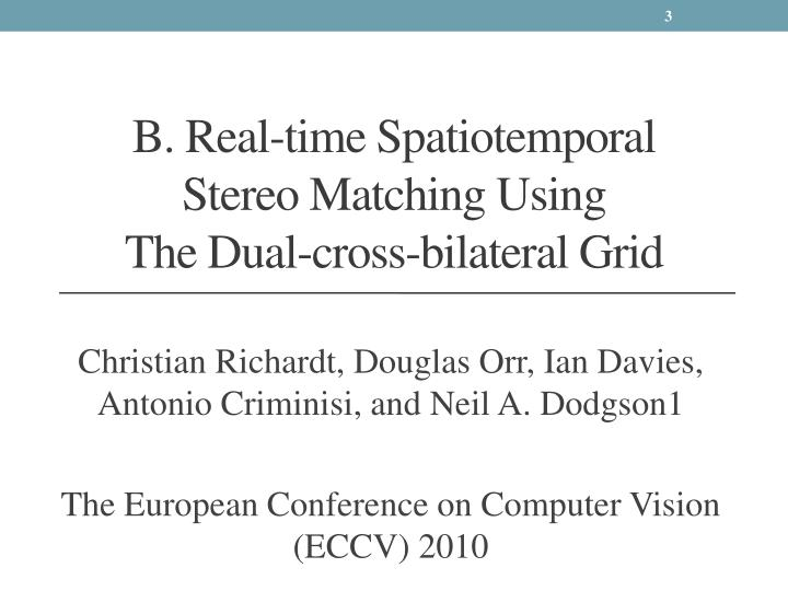 B real time spatiotemporal stereo matching using the dual cross bilateral grid