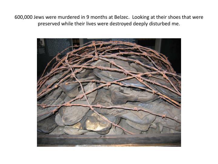 600,000 Jews were murdered in 9 months at