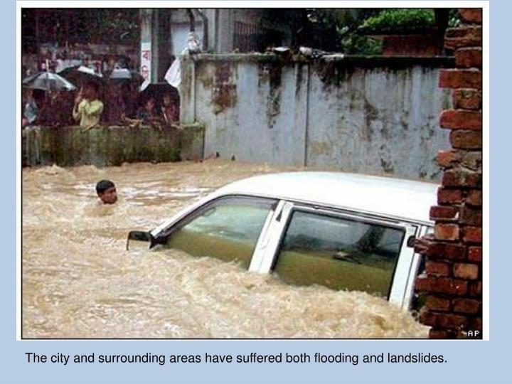 The city and surrounding areas have suffered both flooding and landslides.