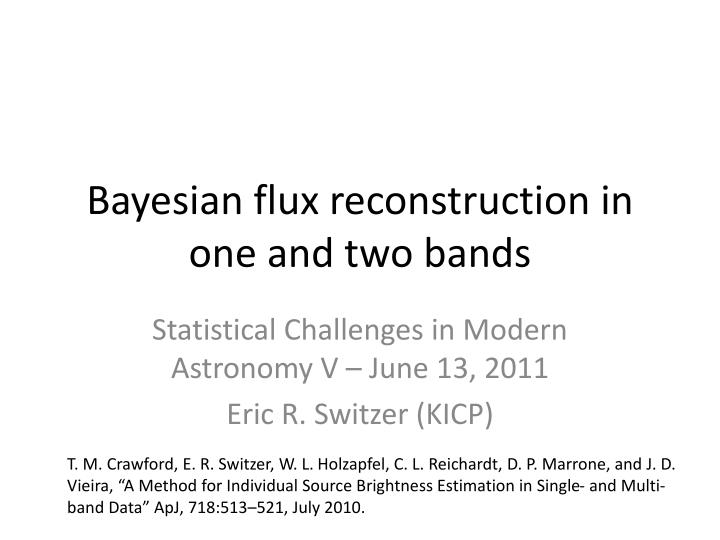 bayesian f lux reconstruction in one and two bands n.