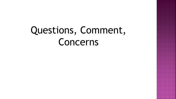 Questions, Comment, Concerns