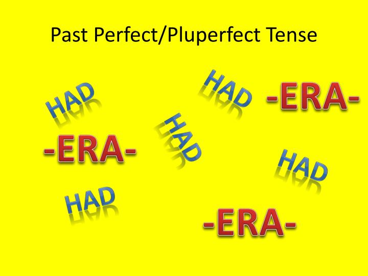 Past Perfect/Pluperfect Tense