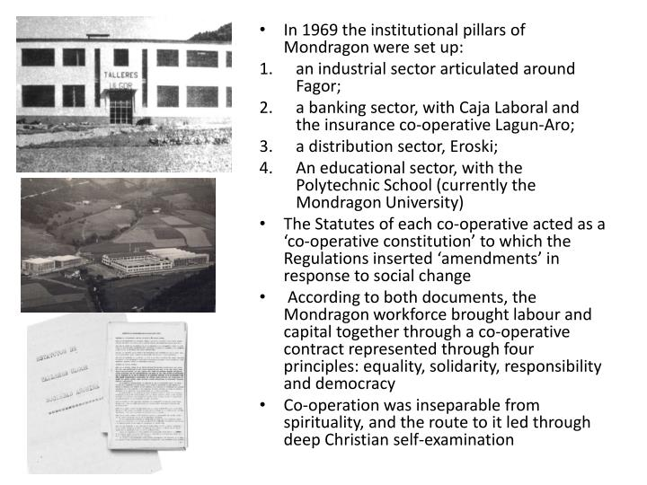 In 1969 the institutional pillars of Mondragon were set up: