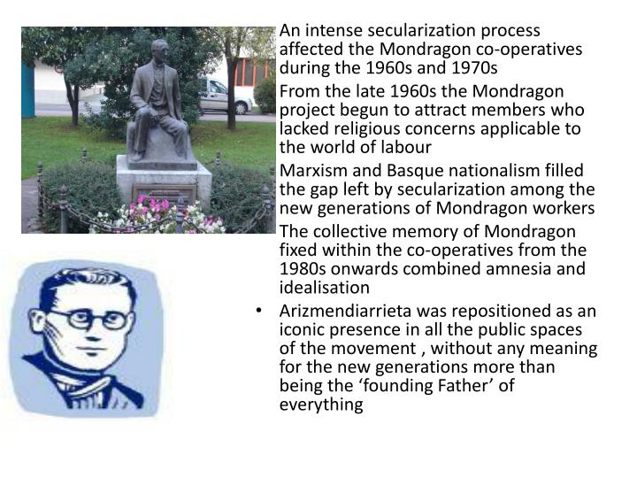 An intense secularization process affected the Mondragon co-operatives during the 1960s and 1970s