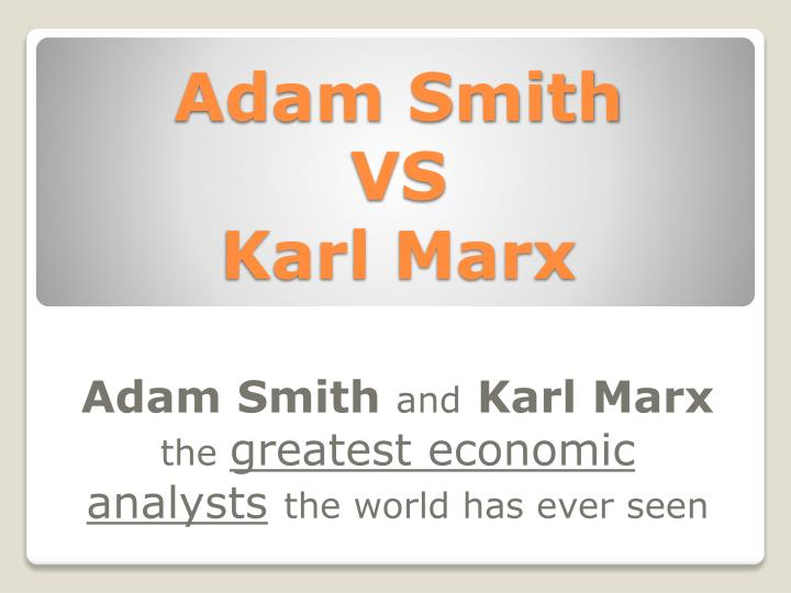 marx smith Free essay: comparing adam smith and karl marx smith and marx agree upon the importance of capitalism as unleashing productive powers capitalism is born out.