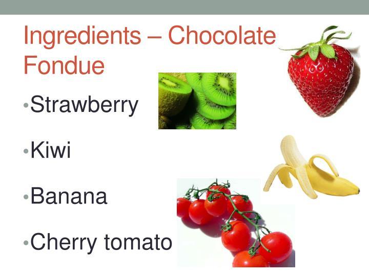 Ingredients – Chocolate Fondue