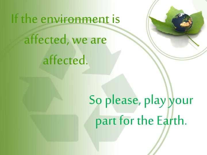 If the environment is affected, we are affected.