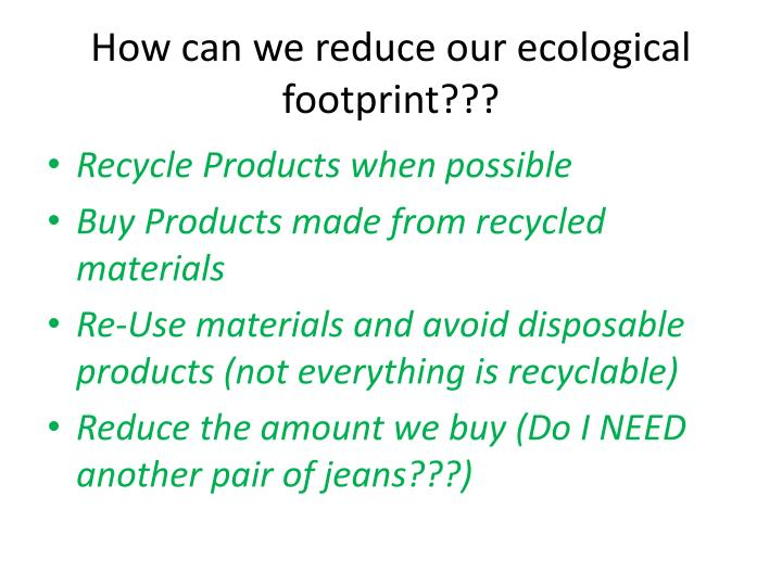 How can we reduce our ecological footprint