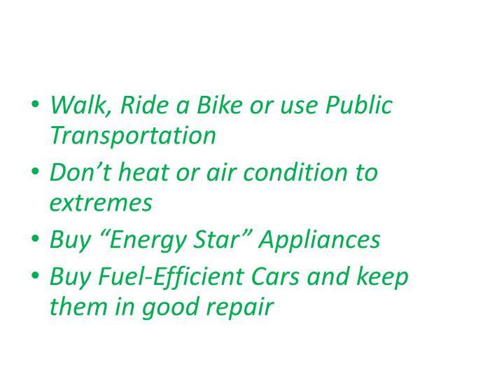 Walk, Ride a Bike or use Public Transportation