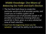 middle knowledge one means of balancing our faith and god s election6