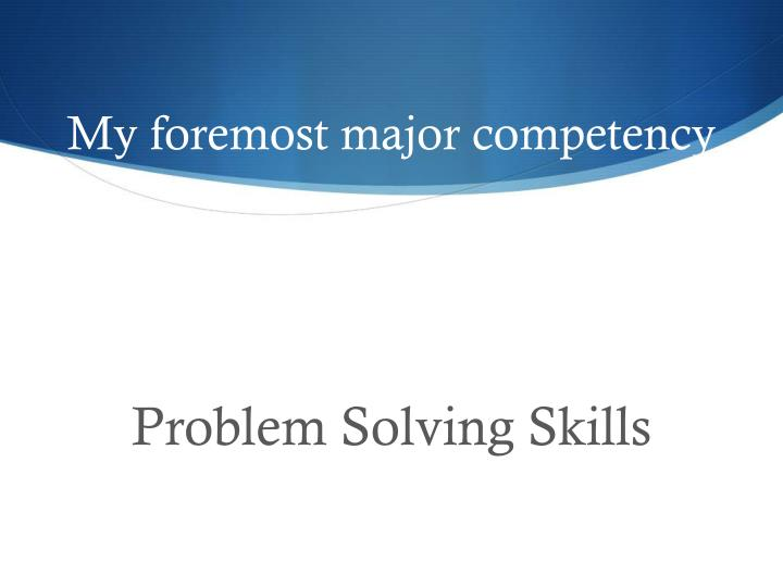 my foremost major competency n.