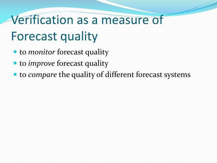 Verification as a measure of Forecast quality