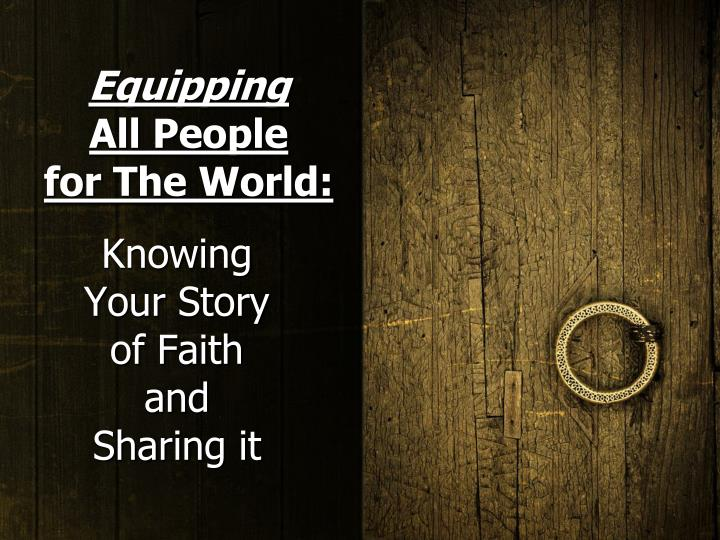 equipping all people for the world knowing your story of faith and sharing it n.