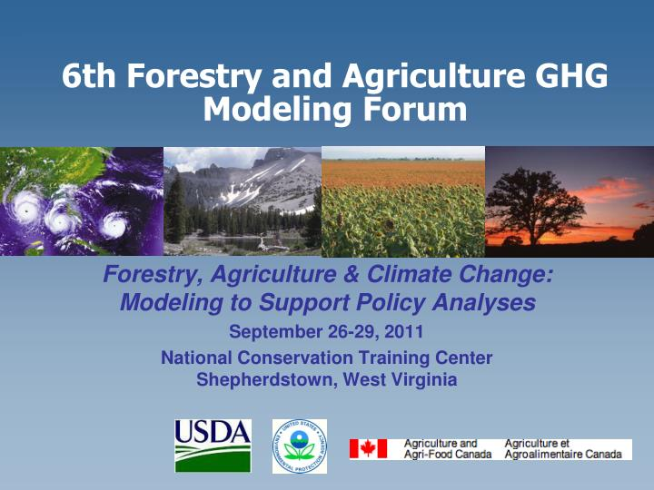 6 th forestry and agriculture ghg modeling forum