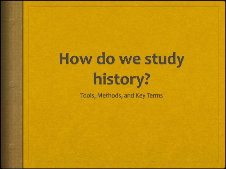 How do we study history