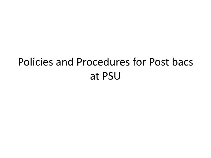 policies and procedures for post bacs at psu n.