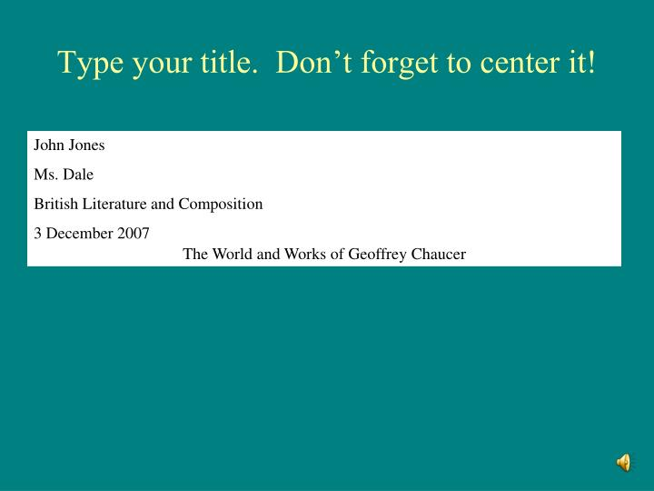 Type your title.  Don't forget to center it!
