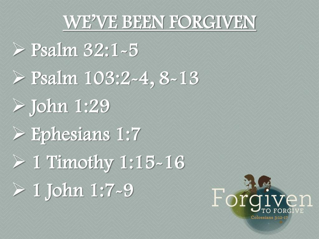 PPT - WE'VE BEEN FORGIVEN Psalm 32:1-5 Psalm 103:2-4, 8-13