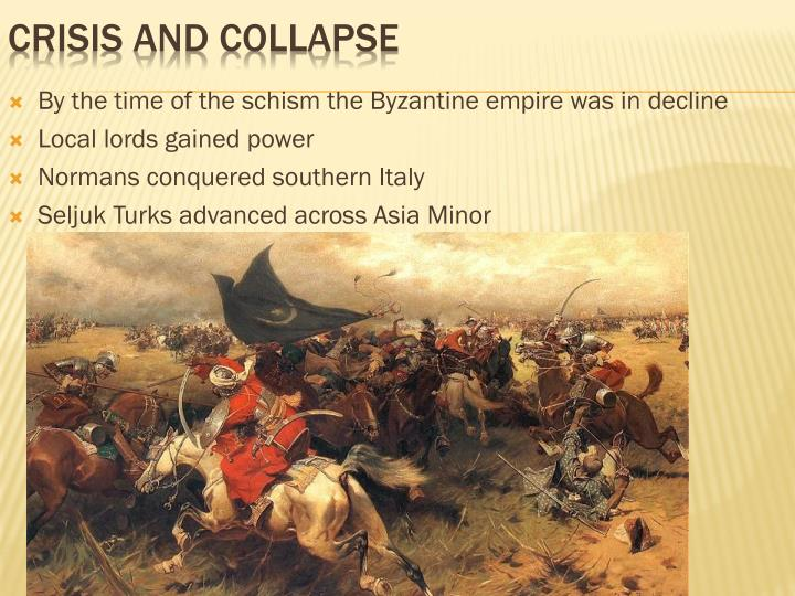 By the time of the schism the Byzantine empire was in decline
